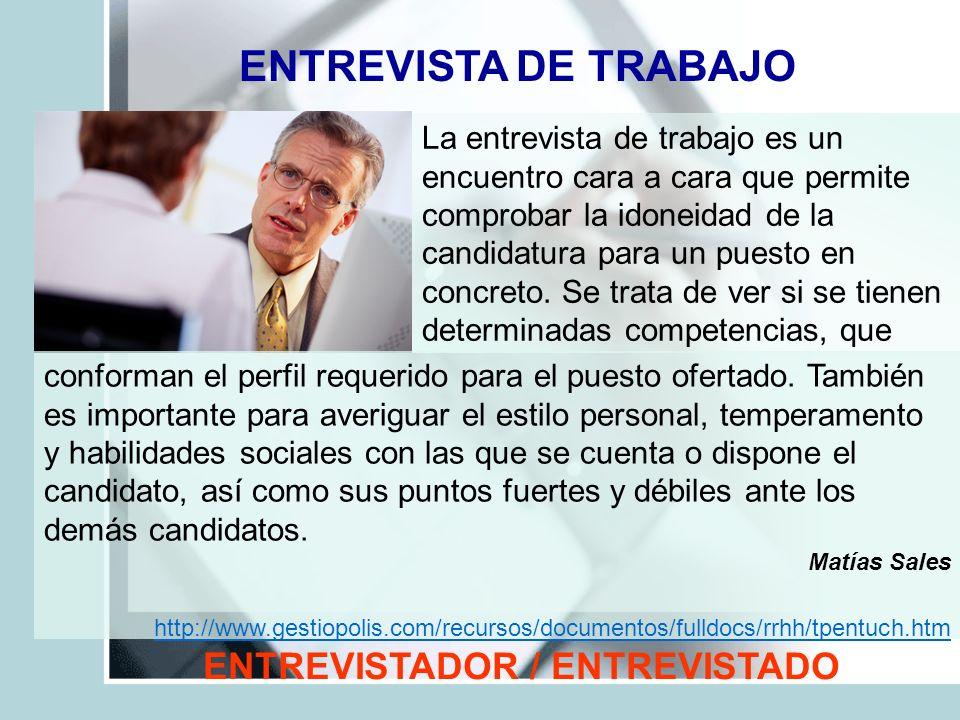 ENTREVISTA DE TRABAJO La entrevista de trabajo es un encuentro cara a cara que permite comprobar la idoneidad de la candidatura para un puesto en conc