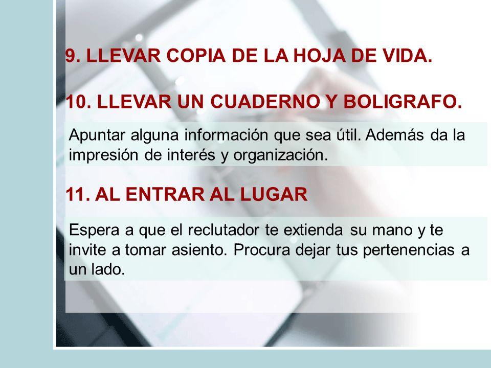 10. LLEVAR UN CUADERNO Y BOLIGRAFO. 11. AL ENTRAR AL LUGAR Apuntar alguna información que sea útil. Además da la impresión de interés y organización.