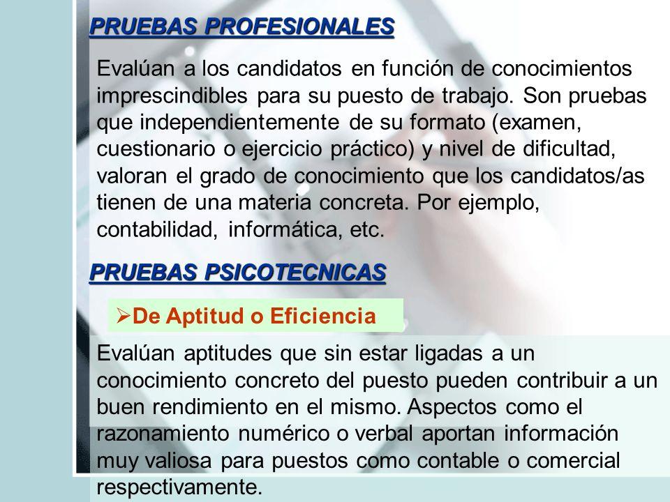 PRUEBAS PROFESIONALES Evalúan a los candidatos en función de conocimientos imprescindibles para su puesto de trabajo. Son pruebas que independientemen