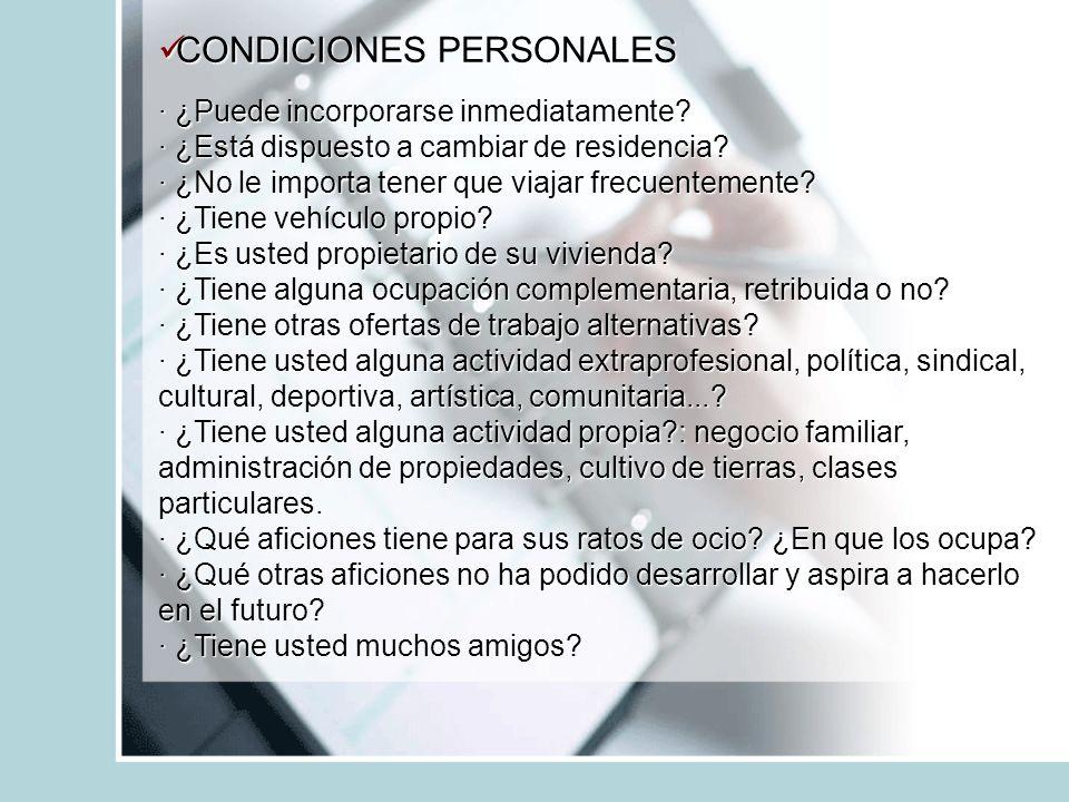 CONDICIONES PERSONALES CONDICIONES PERSONALES · ¿Puede incorporarse inmediatamente? · ¿Está dispuesto a cambiar de residencia? · ¿No le importa tener