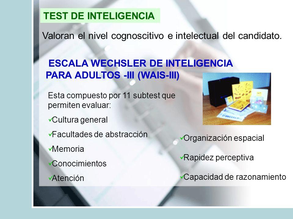 TEST DE INTELIGENCIA Valoran el nivel cognoscitivo e intelectual del candidato. ESCALA WECHSLER DE INTELIGENCIA PARA ADULTOS -III (WAIS-III) Esta comp