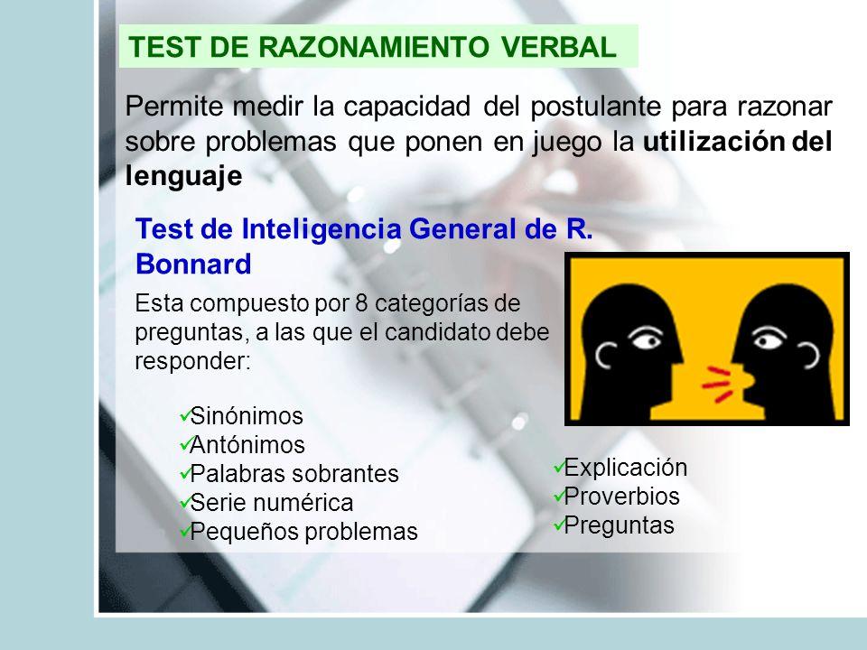 TEST DE RAZONAMIENTO VERBAL Permite medir la capacidad del postulante para razonar sobre problemas que ponen en juego la utilización del lenguaje Test