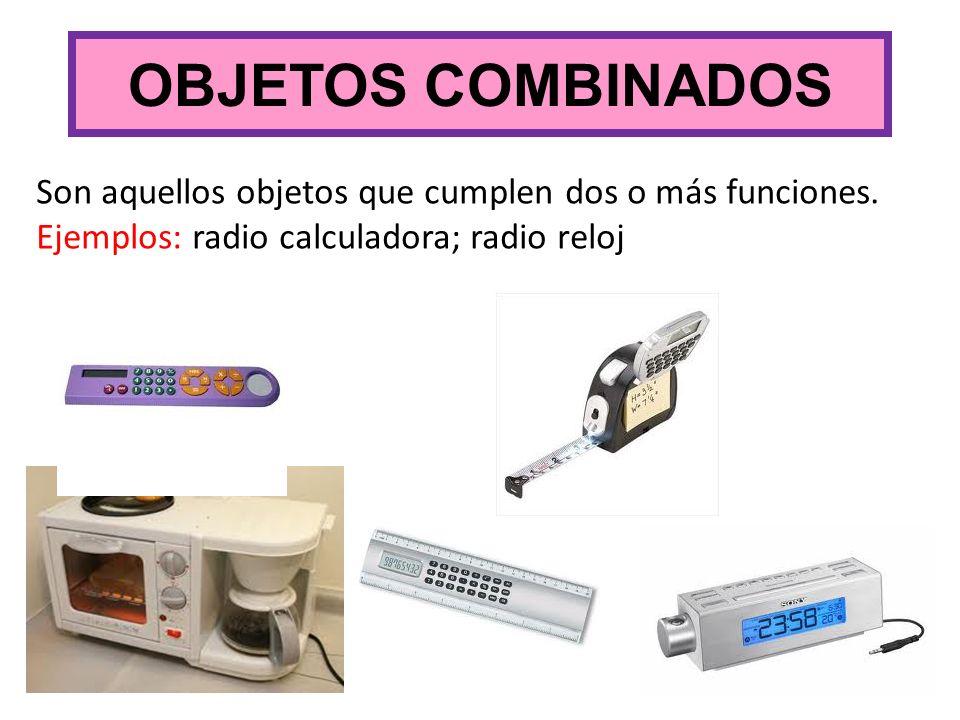 OBJETOS COMBINADOS Son aquellos objetos que cumplen dos o más funciones. Ejemplos: radio calculadora; radio reloj