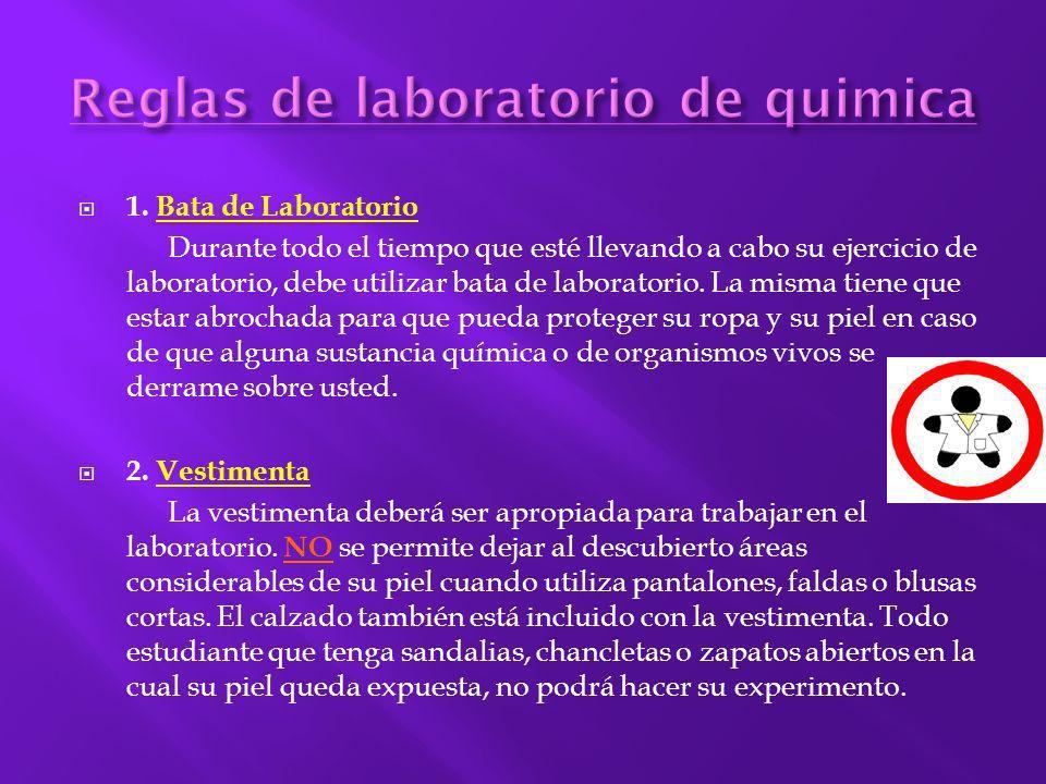 1. Bata de Laboratorio Durante todo el tiempo que esté llevando a cabo su ejercicio de laboratorio, debe utilizar bata de laboratorio. La misma tiene