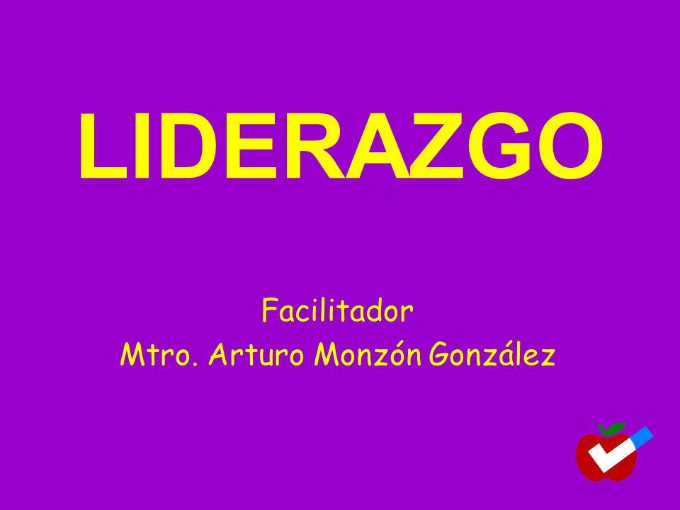LIDERAZGO Facilitador Mtro. Arturo Monzón González