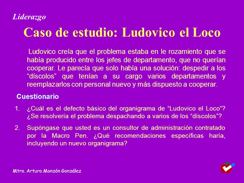 Caso de estudio: Ludovico el Loco Ludovico creía que el problema estaba en le rozamiento que se había producido entre los jefes de departamento, que no querían cooperar.