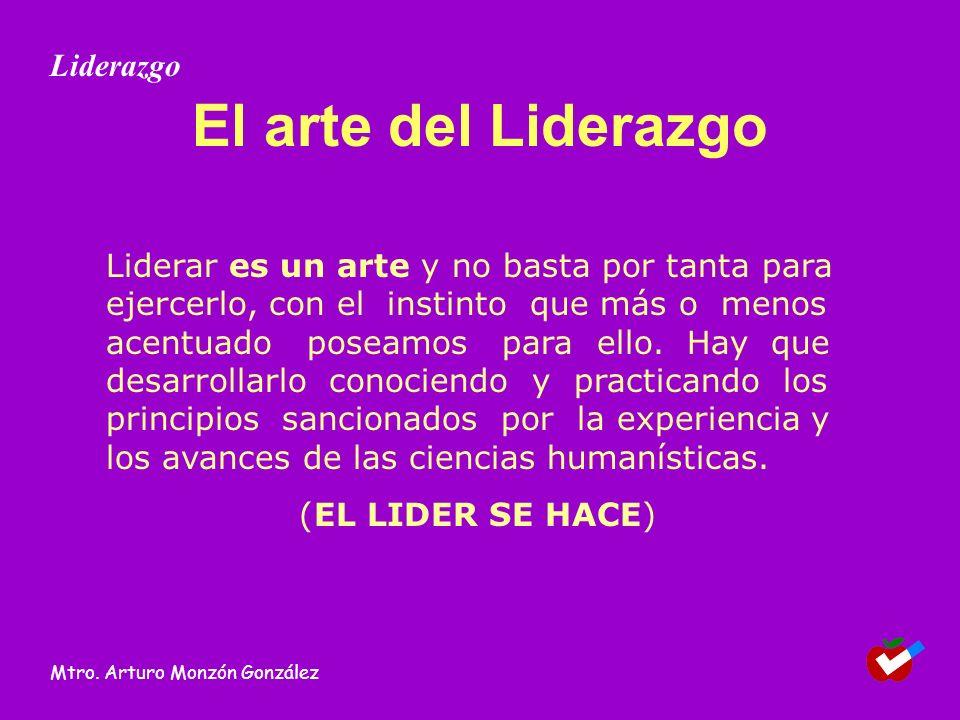 El arte del Liderazgo Liderar es un arte y no basta por tanta para ejercerlo, con el instinto que más o menos acentuado poseamos para ello.