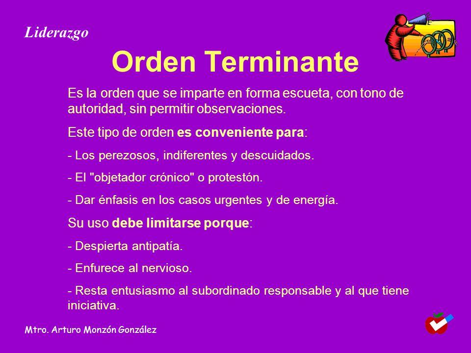 Orden Terminante Es la orden que se imparte en forma escueta, con tono de autoridad, sin permitir observaciones. Este tipo de orden es conveniente par