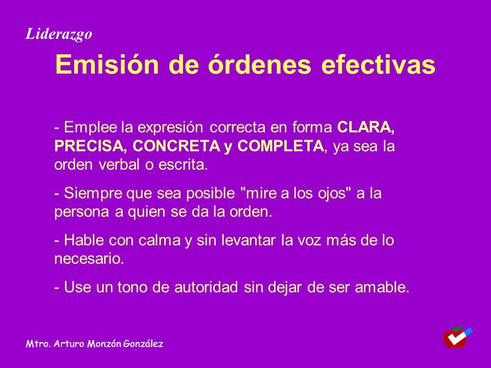 Emisión de órdenes efectivas - Emplee la expresión correcta en forma CLARA, PRECISA, CONCRETA y COMPLETA, ya sea la orden verbal o escrita. - Siempre