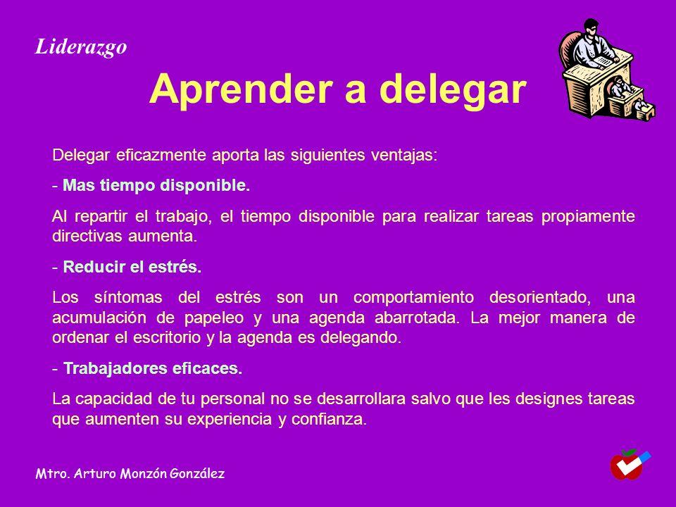 Aprender a delegar Delegar eficazmente aporta las siguientes ventajas: - Mas tiempo disponible. Al repartir el trabajo, el tiempo disponible para real