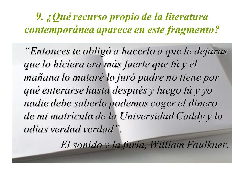 9. ¿Qué recurso propio de la literatura contemporánea aparece en este fragmento? Entonces te obligó a hacerlo a que le dejaras que lo hiciera era más