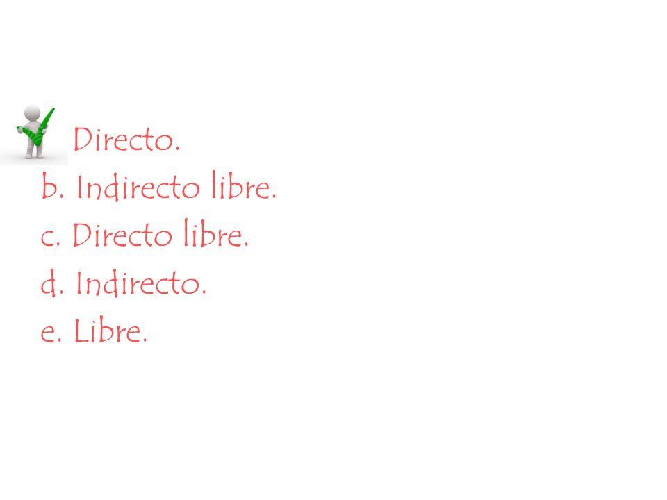 a. Directo. b. Indirecto libre. c. Directo libre. d. Indirecto. e. Libre.