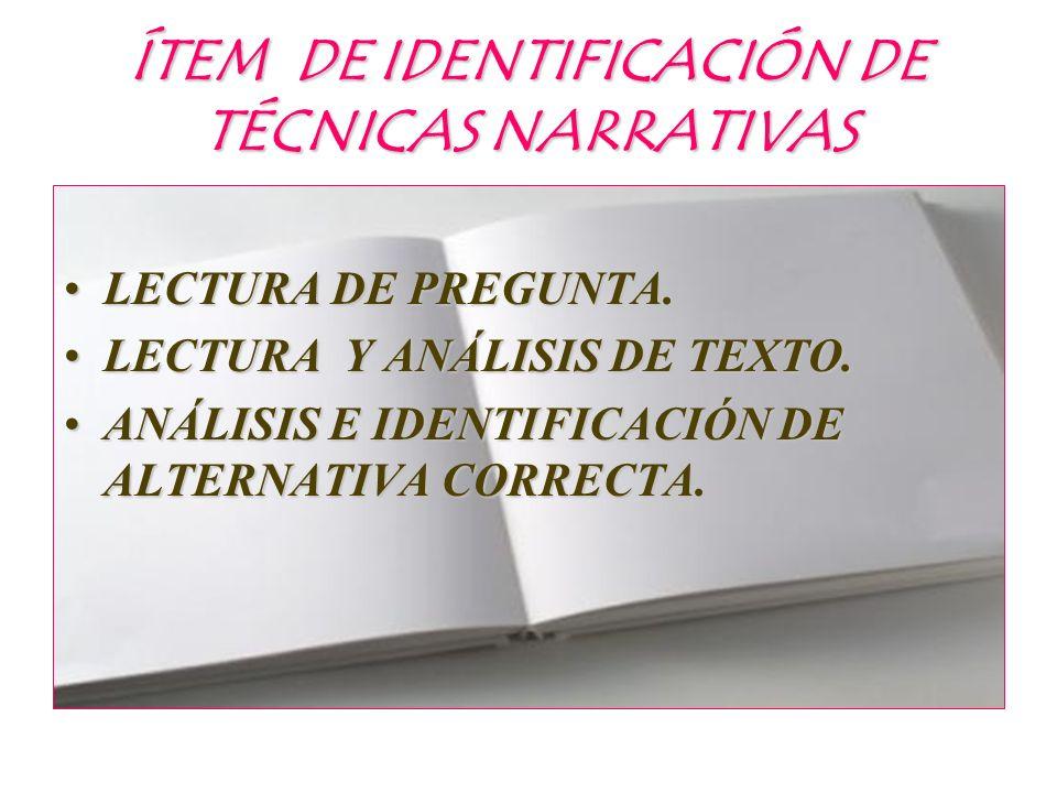 ÍTEM DE IDENTIFICACIÓN DE TÉCNICAS NARRATIVAS LECTURA DE PREGUNTA.LECTURA DE PREGUNTA. LECTURA Y ANÁLISIS DE TEXTO.LECTURA Y ANÁLISIS DE TEXTO. ANÁLIS