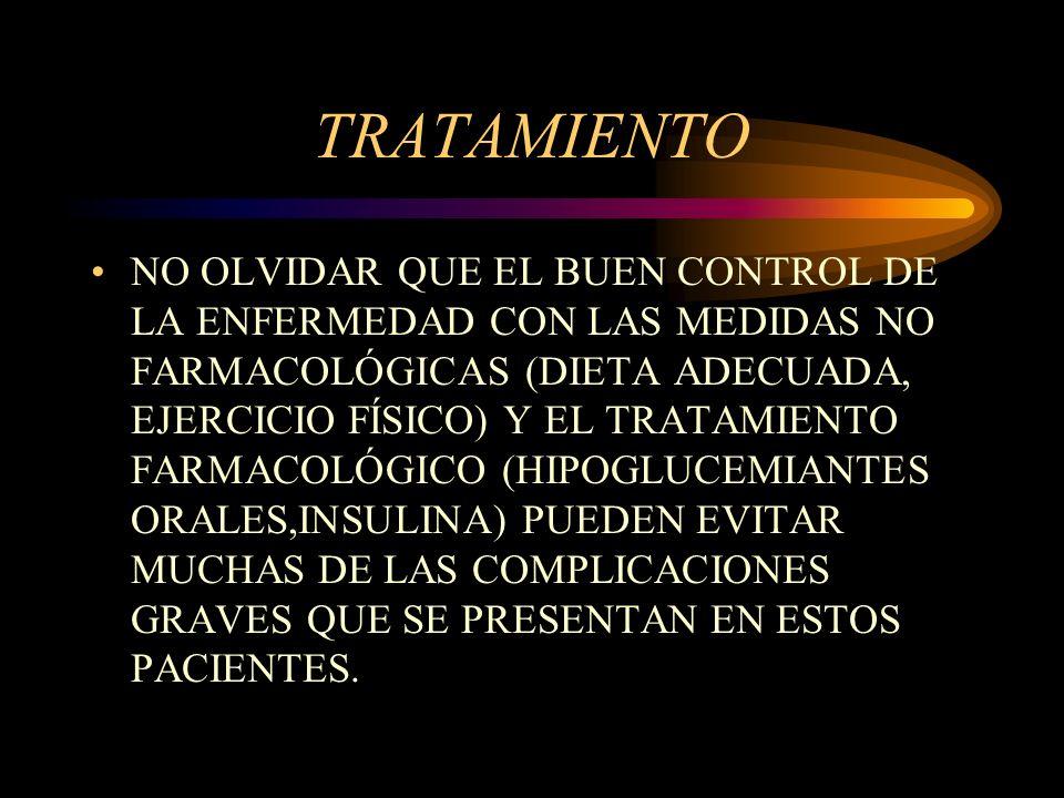 TRATAMIENTO NO OLVIDAR QUE EL BUEN CONTROL DE LA ENFERMEDAD CON LAS MEDIDAS NO FARMACOLÓGICAS (DIETA ADECUADA, EJERCICIO FÍSICO) Y EL TRATAMIENTO FARM
