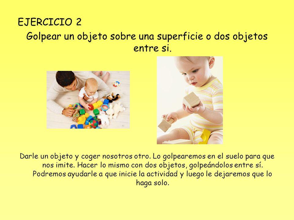 EJERCICIO 2 Golpear un objeto sobre una superficie o dos objetos entre si.