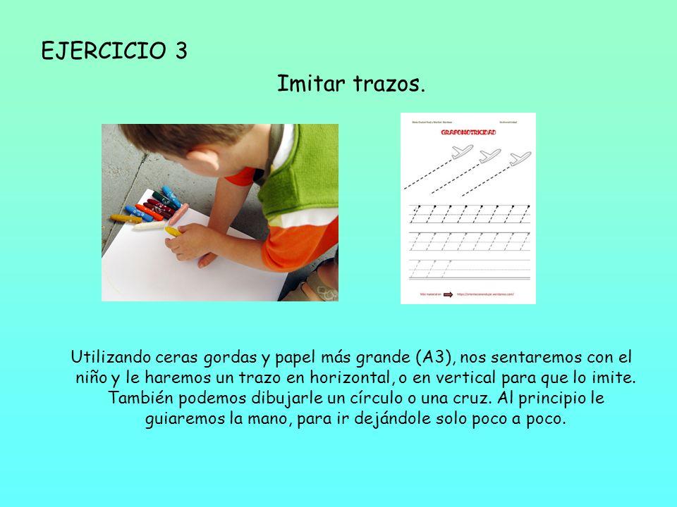 EJERCICIO 3 Imitar trazos. Utilizando ceras gordas y papel más grande (A3), nos sentaremos con el niño y le haremos un trazo en horizontal, o en verti