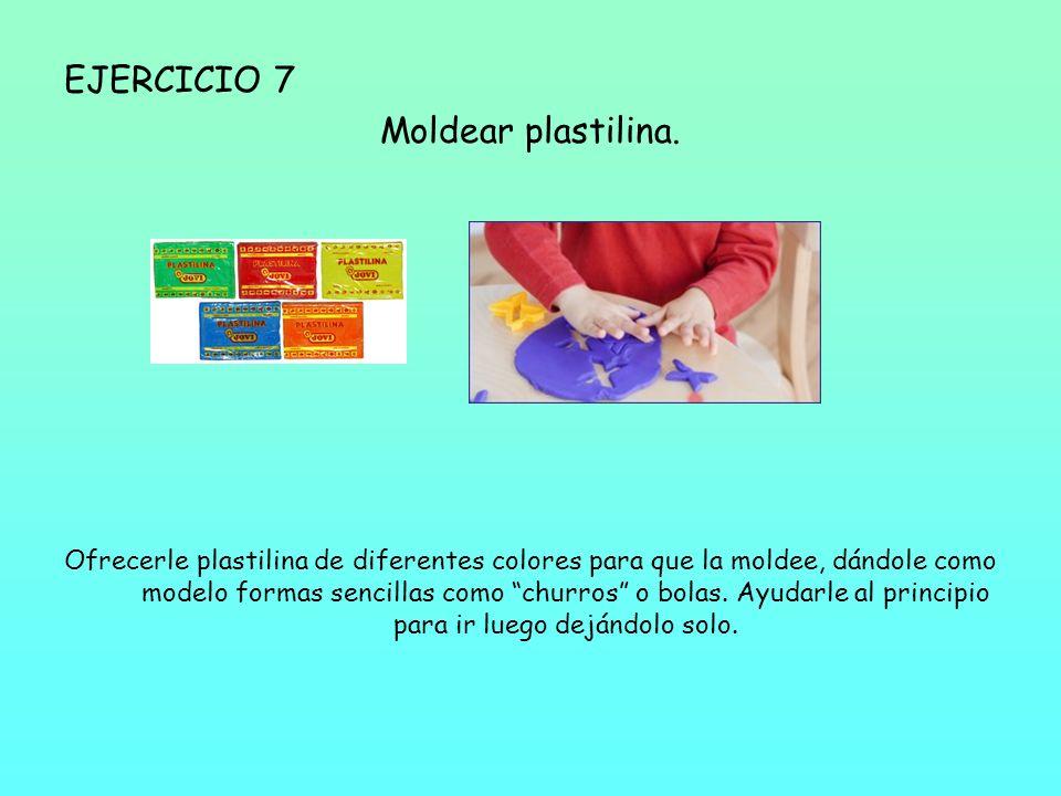 EJERCICIO 7 Moldear plastilina. Ofrecerle plastilina de diferentes colores para que la moldee, dándole como modelo formas sencillas como churros o bol
