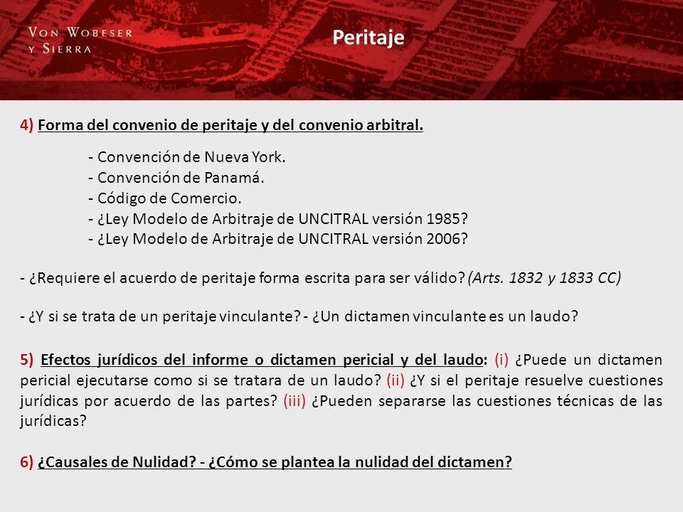 Peritaje 4) Forma del convenio de peritaje y del convenio arbitral. - Convención de Nueva York. - Convención de Panamá. - Código de Comercio. - ¿Ley M