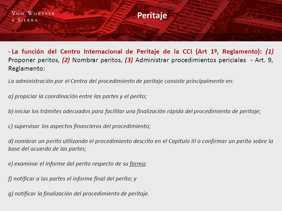 Peritaje - La función del Centro Internacional de Peritaje de la CCI (Art 1º, Reglamento): (1) Proponer peritos, (2) Nombrar peritos, (3) Administrar procedimientos periciales - Art.