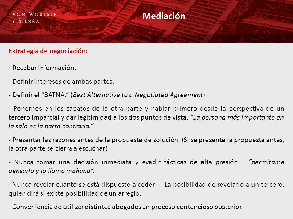 Mediación Estrategia de negociación: - Recabar información. - Definir intereses de ambas partes. - Definir el BATNA. (Best Alternative to a Negotiated