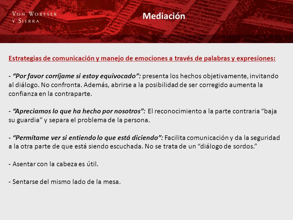 Mediación Estrategias de comunicación y manejo de emociones a través de palabras y expresiones: - Por favor corríjame si estoy equivocado: presenta los hechos objetivamente, invitando al diálogo.