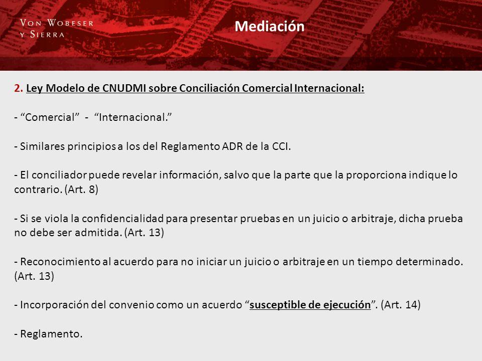Mediación 2. Ley Modelo de CNUDMI sobre Conciliación Comercial Internacional: - Comercial - Internacional. - Similares principios a los del Reglamento
