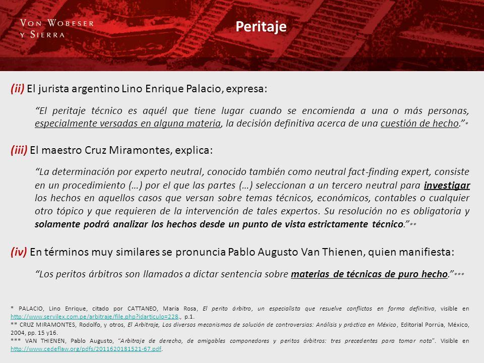 Peritaje (ii) El jurista argentino Lino Enrique Palacio, expresa: El peritaje técnico es aquél que tiene lugar cuando se encomienda a una o más personas, especialmente versadas en alguna materia, la decisión definitiva acerca de una cuestión de hecho.