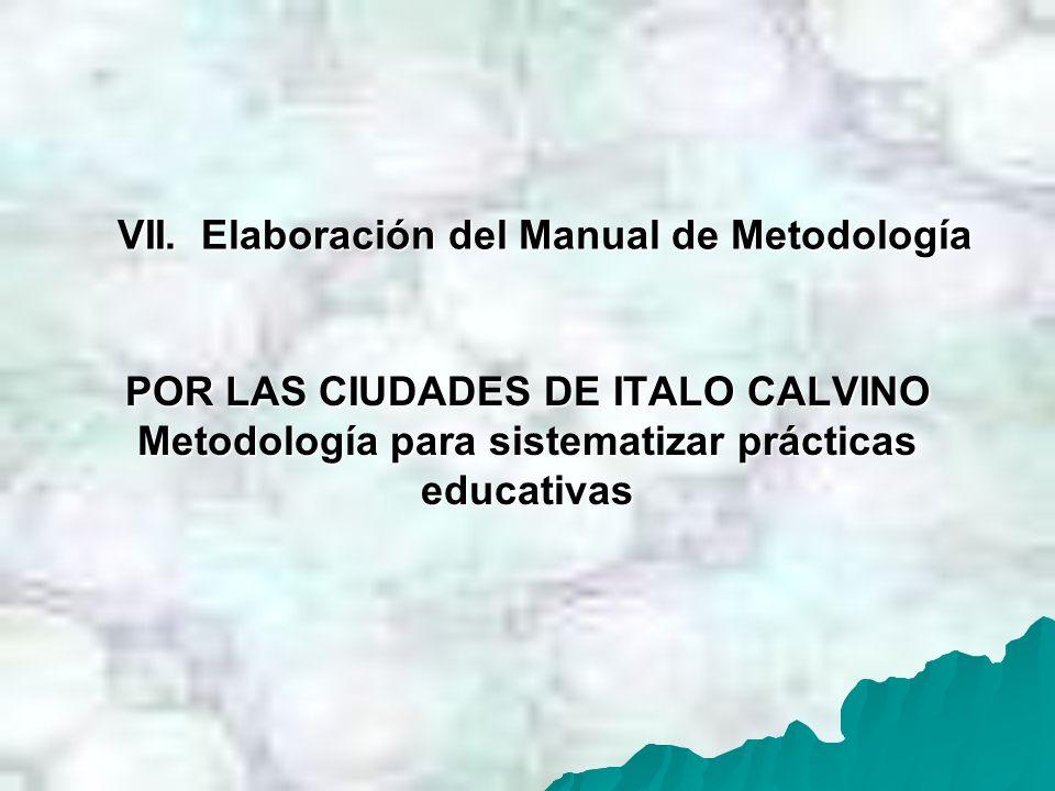 POR LAS CIUDADES DE ITALO CALVINO Metodología para sistematizar prácticas educativas VII. Elaboración del Manual de Metodología