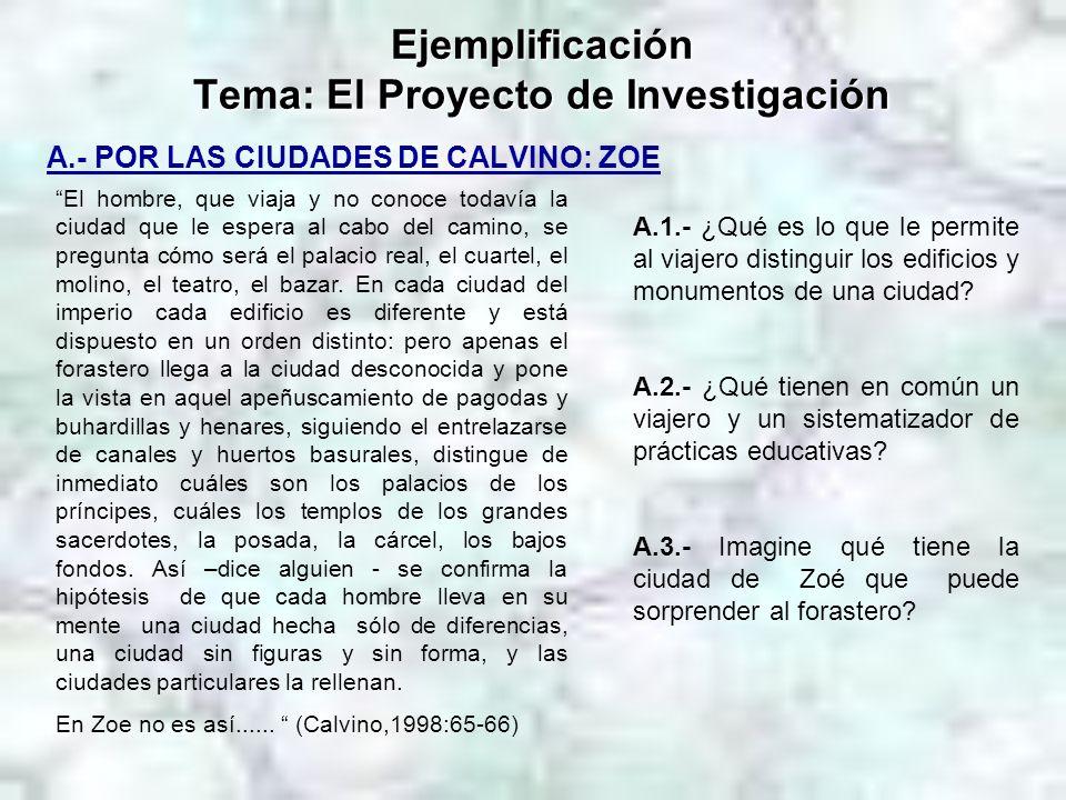 Ejemplificación Tema: El Proyecto de Investigación A.- POR LAS CIUDADES DE CALVINO: ZOE El hombre, que viaja y no conoce todavía la ciudad que le espe