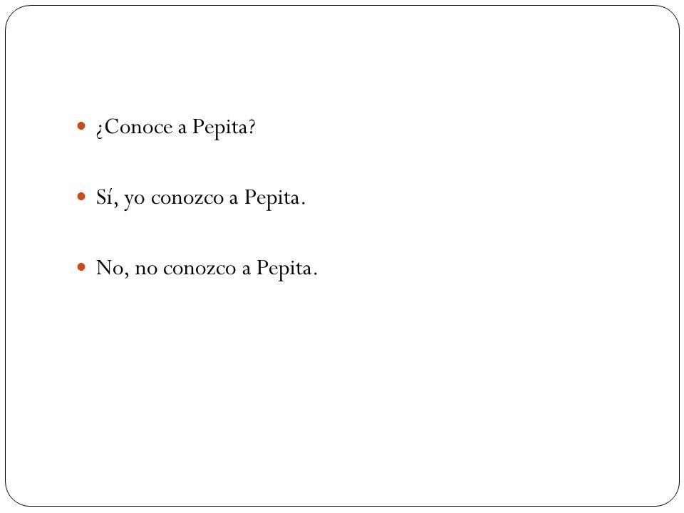 ¿Conoce a Pepita? Sí, yo conozco a Pepita. No, no conozco a Pepita.