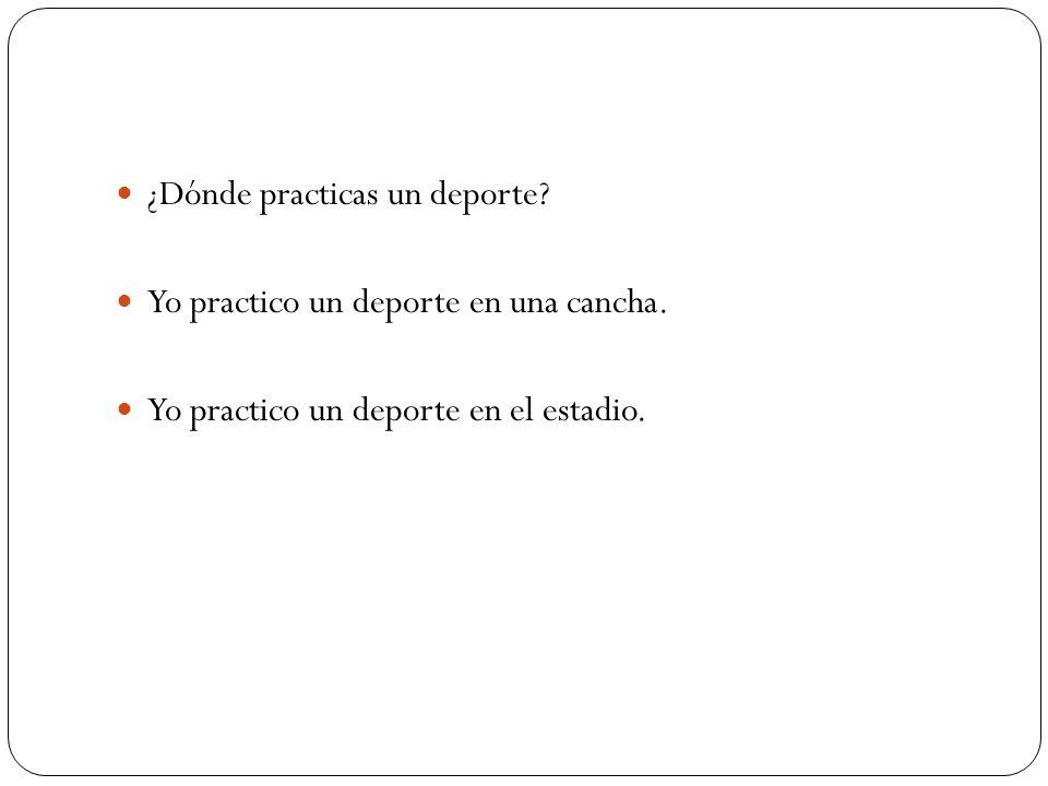 ¿Dónde practicas un deporte? Yo practico un deporte en una cancha. Yo practico un deporte en el estadio.