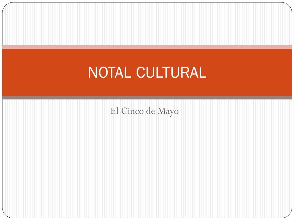 El Cinco de Mayo NOTAL CULTURAL