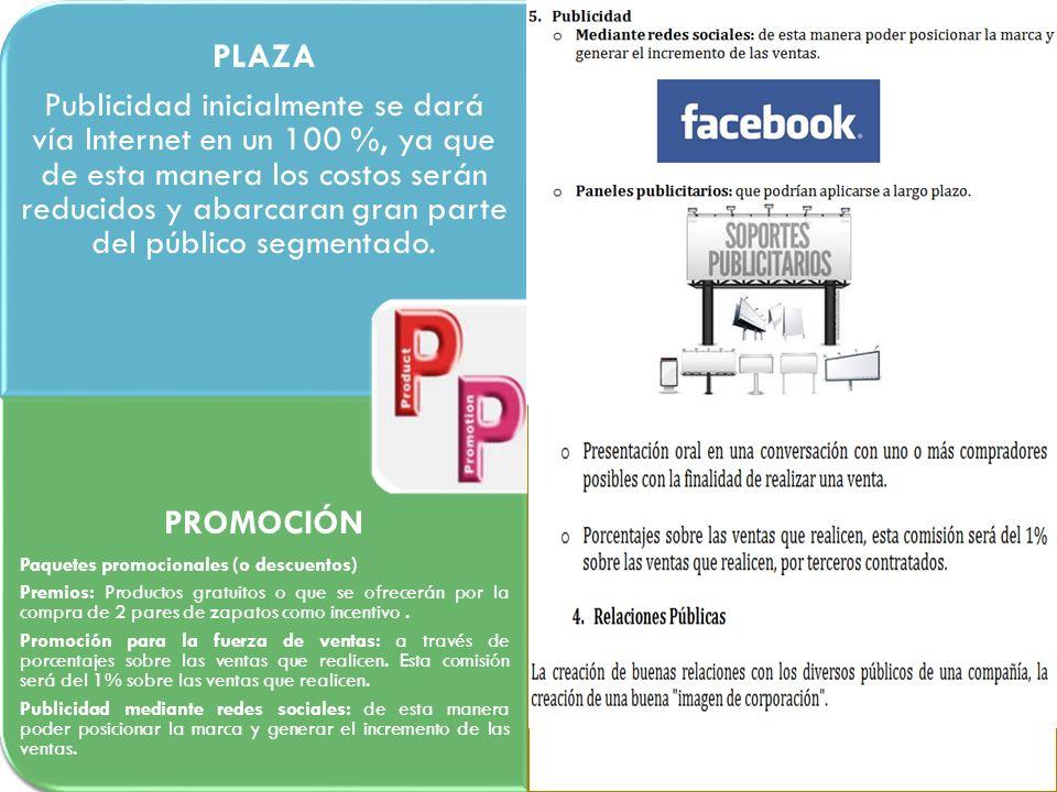 PLAZA Publicidad inicialmente se dará vía Internet en un 100 %, ya que de esta manera los costos serán reducidos y abarcaran gran parte del público segmentado.