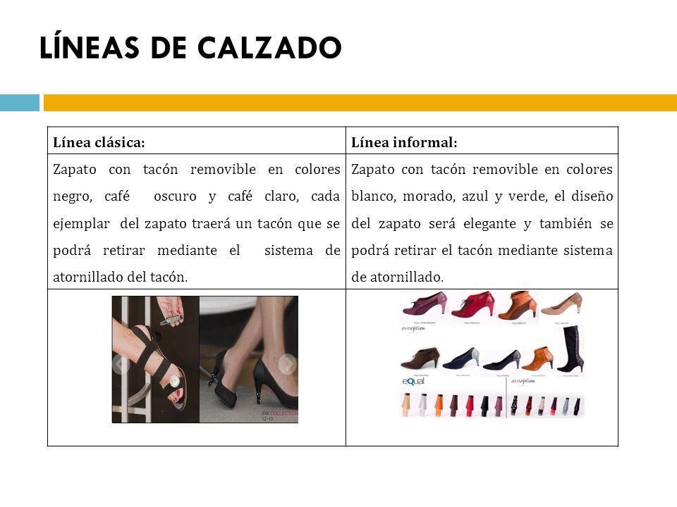 LÍNEAS DE CALZADO Línea clásica:Línea informal: Zapato con tacón removible en colores negro, café oscuro y café claro, cada ejemplar del zapato traerá un tacón que se podrá retirar mediante el sistema de atornillado del tacón.