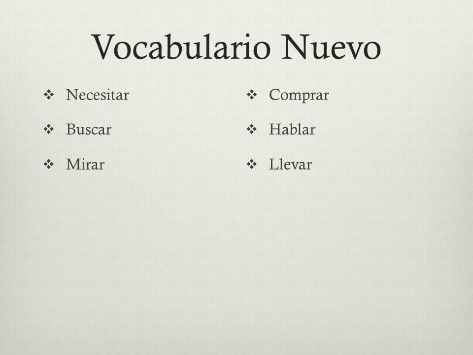 Vocabulario Nuevo Necesitar Buscar Mirar Comprar Hablar Llevar