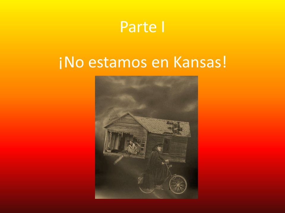 Parte I ¡No estamos en Kansas!