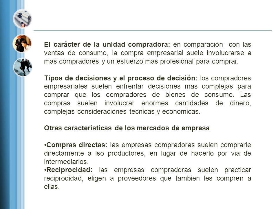 Click to add Text El carácter de la unidad compradora: en comparación con las ventas de consumo, la compra empresarial suele involucrarse a mas compra