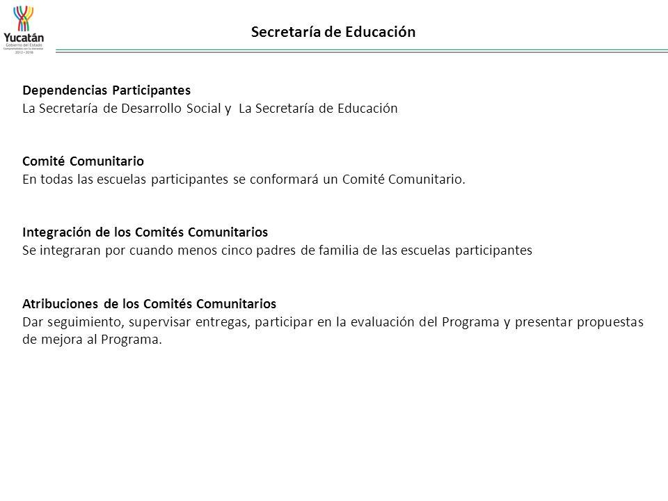 Secretaría de Educación Dependencias Participantes La Secretaría de Desarrollo Social y La Secretaría de Educación Comité Comunitario En todas las esc