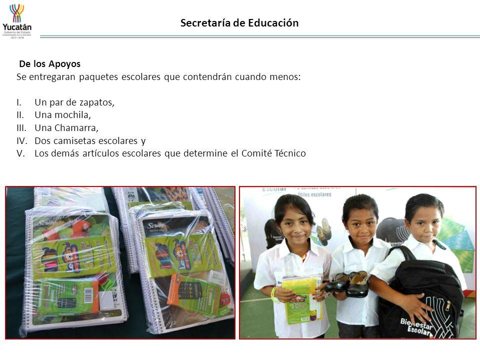 Secretaría de Educación De los Apoyos Se entregaran paquetes escolares que contendrán cuando menos: I.Un par de zapatos, II.Una mochila, III.Una Chama