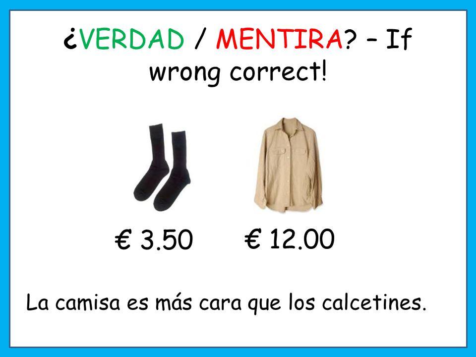 ¿ VERDAD / MENTIRA? – If wrong correct! Los zapatos son menos caros que los vaqueros. 6.60 8.75