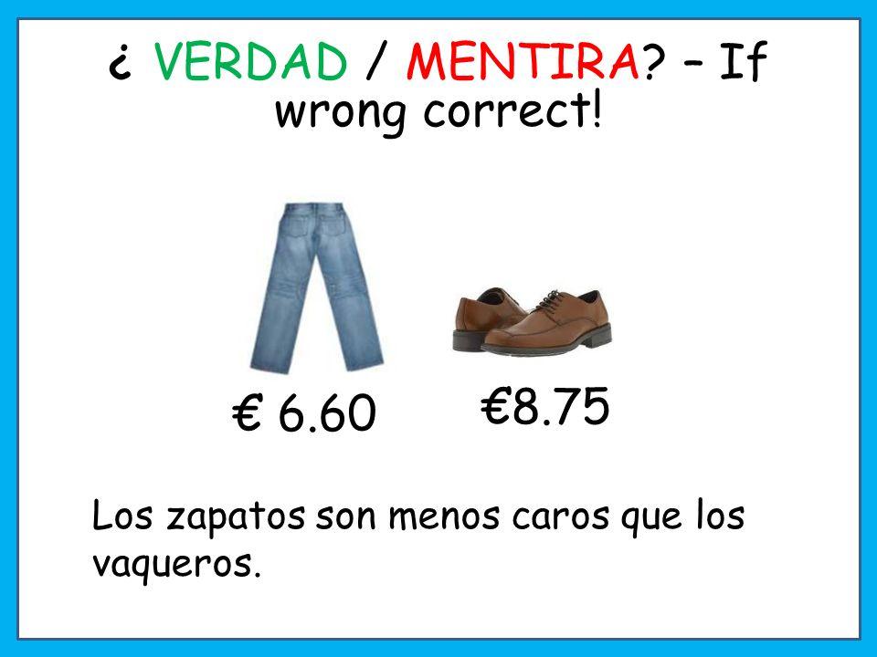 ¿ VERDAD / MENTIRA.– If wrong correct. Las zapatillas de deporte son más caras que las botas.