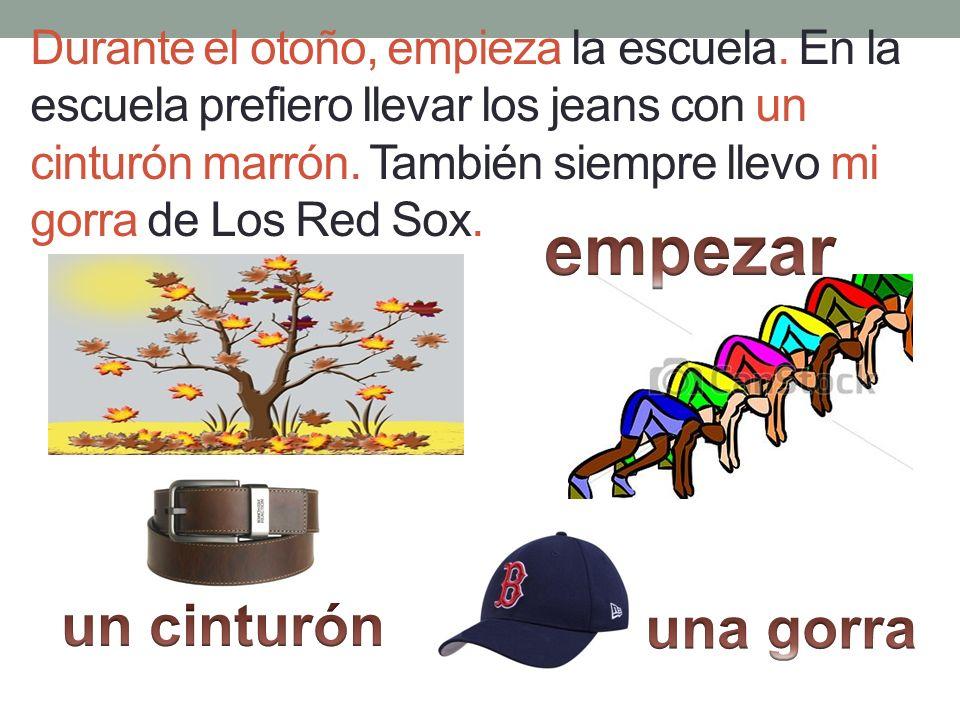 Durante el otoño, empieza la escuela. En la escuela prefiero llevar los jeans con un cinturón marrón. También siempre llevo mi gorra de Los Red Sox.