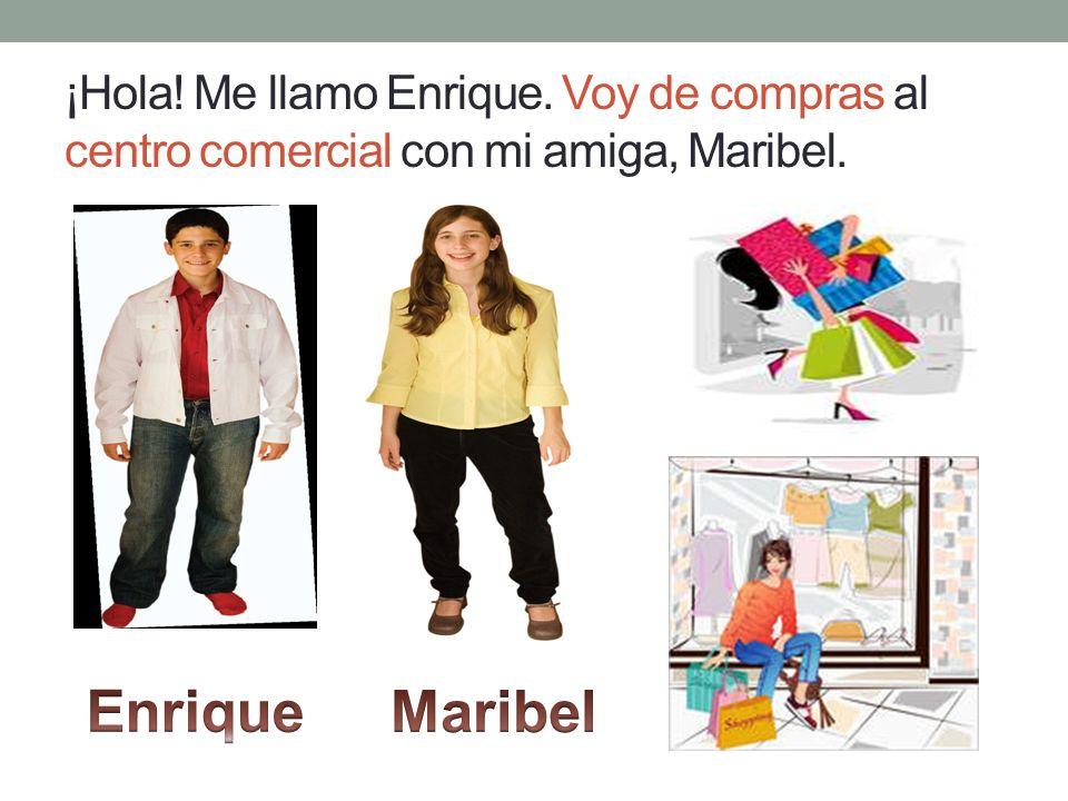 Queremos comprar ropa nueva. A Maribel le gusta ir a todas las tiendas.