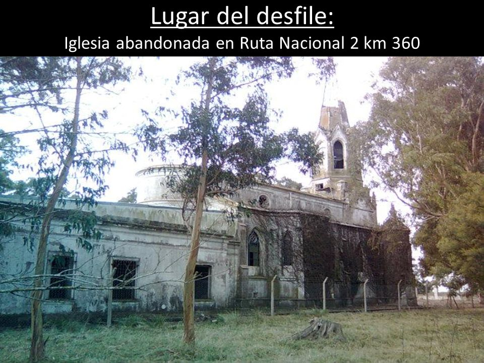 Lugar del desfile: Iglesia abandonada en Ruta Nacional 2 km 360