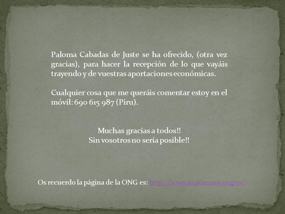 Paloma Cabadas de Juste se ha ofrecido, (otra vez gracias), para hacer la recepción de lo que vayáis trayendo y de vuestras aportaciones económicas.