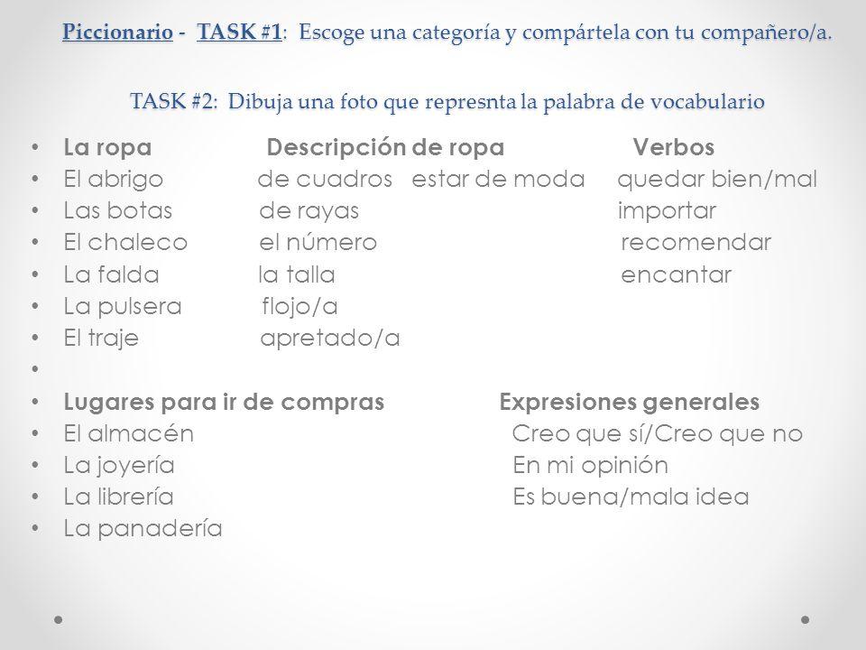Piccionario - TASK #1: Escoge una categoría y compártela con tu compañero/a. TASK #2: Dibuja una foto que represnta la palabra de vocabulario La ropa
