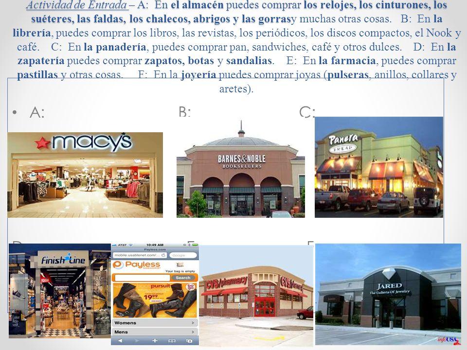 A: B: C: D: E: F: Actividad de Entrada – A: En el almacén puedes comprar los relojes, los cinturones, los suéteres, las faldas, los chalecos, abrigos