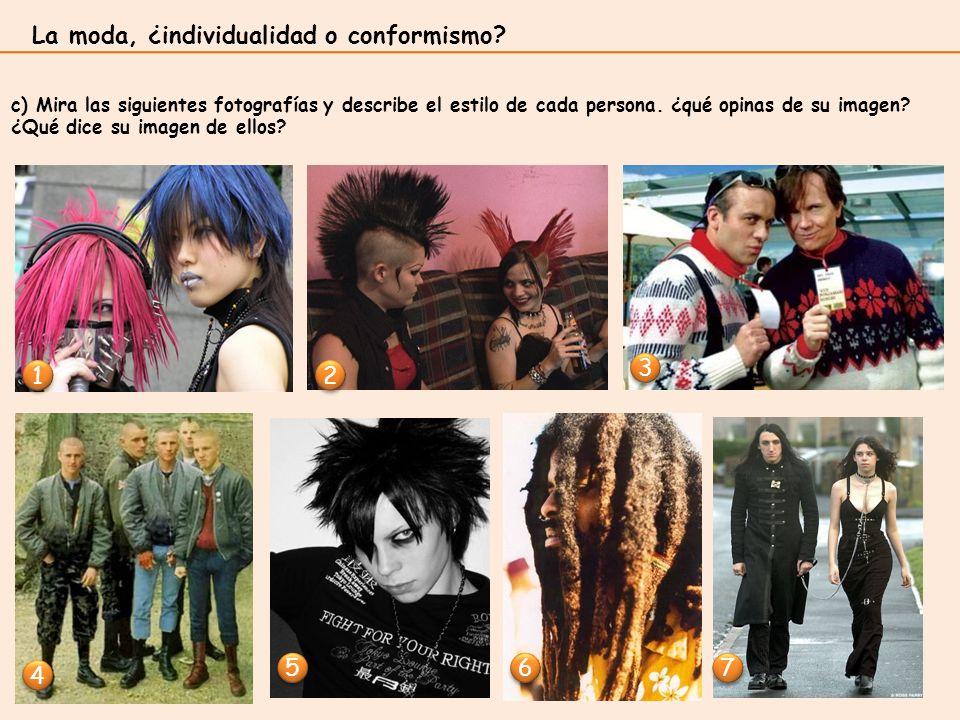 La moda, ¿individualidad o conformismo? c) Mira las siguientes fotografías y describe el estilo de cada persona. ¿qué opinas de su imagen? ¿Qué dice s