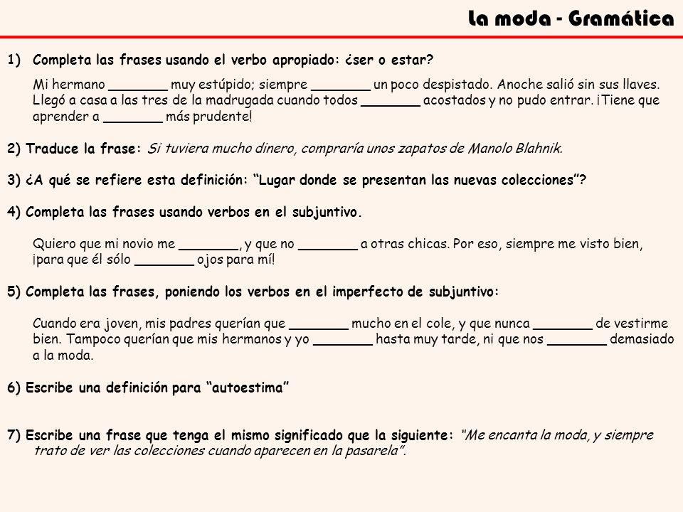 La moda - Gramática 8) Rellena los espacios con palabras apropiadas: La _______ Ágatha Ruiz de la Prada es una de las más famosas de España.