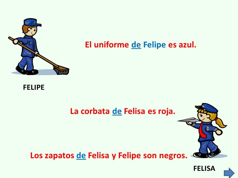 FELISA FELIPE El uniforme de Felipe es azul. La corbata de Felisa es roja.